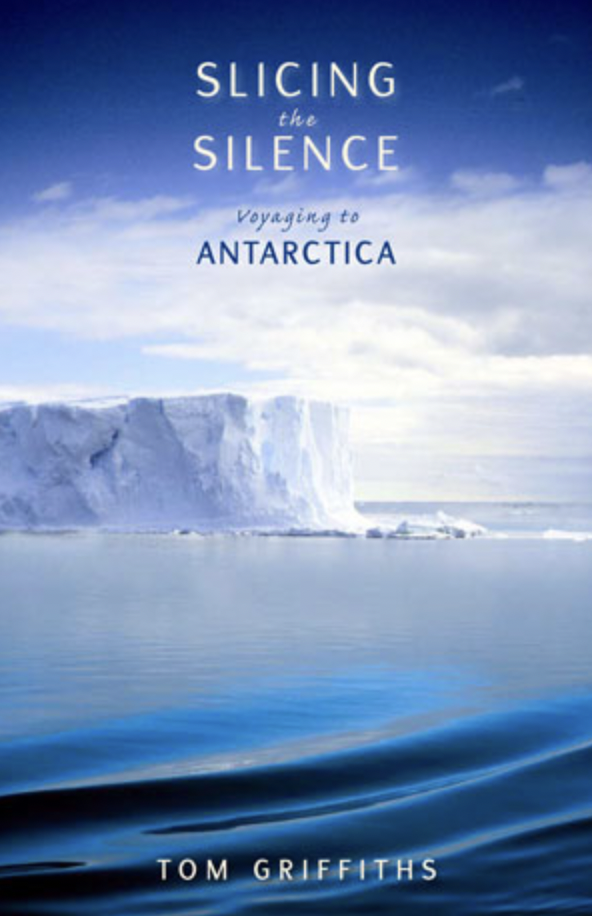 <I>Slicing the Silence: Voyaging to Antarctica</I>, Tom Griffiths